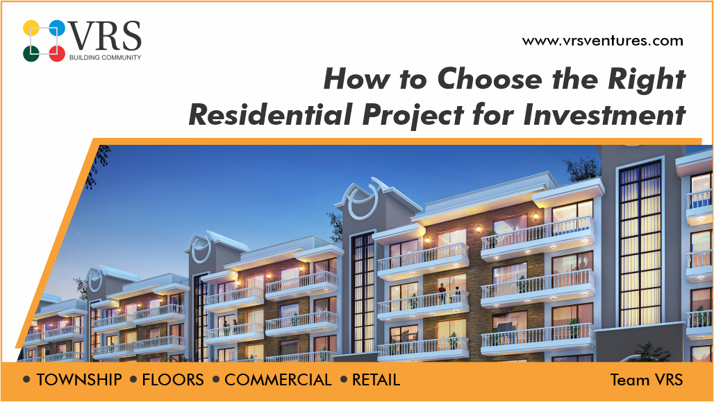 How to Choose the Right Residential Project for Investment